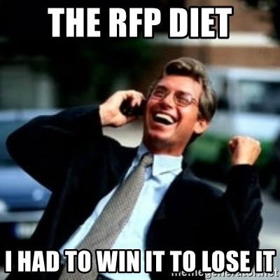 HaHa! Business! Guy! - THE RFP DIET I had to WIN it to LOSE it