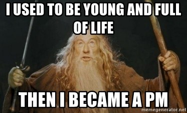 Gandalf - I used to be young and full of life then i became a PM