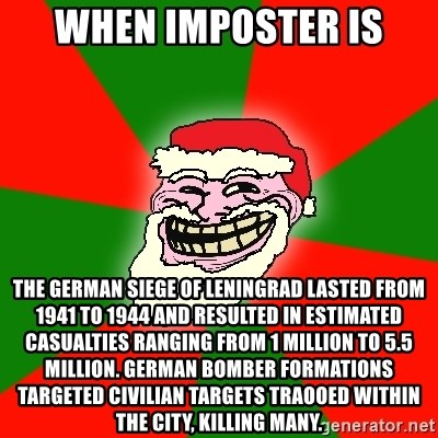 Santa Claus Troll Face - When imposter is The german siege of Leningrad lasted from 1941 to 1944 and resulted in estimated casualties ranging from 1 million to 5.5 million. German bomber formations targeted civilian targets traooed within the city, killing many.