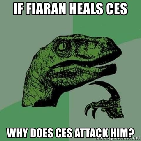 Philosoraptor - If Fiaran heals Ces Why does Ces attack him?
