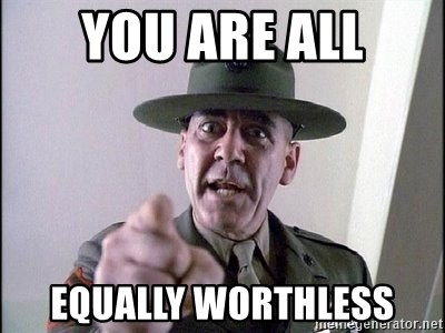 full metal jacket - You are all equally worthless