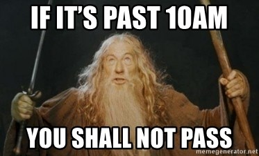 Gandalf - if it's past 10am you shall not pass