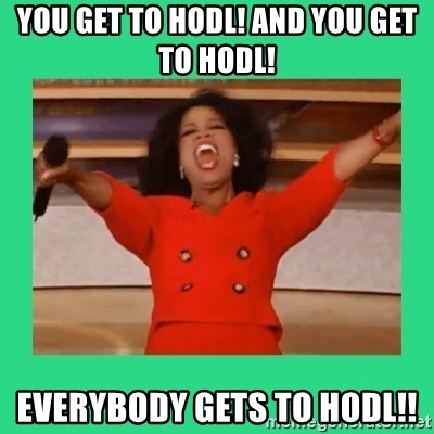 Oprah Car - You get to hodl! and you get to hodl! Everybody gets to hodl!!
