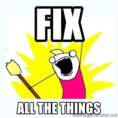 All the things - FIX ALL THE THINGS
