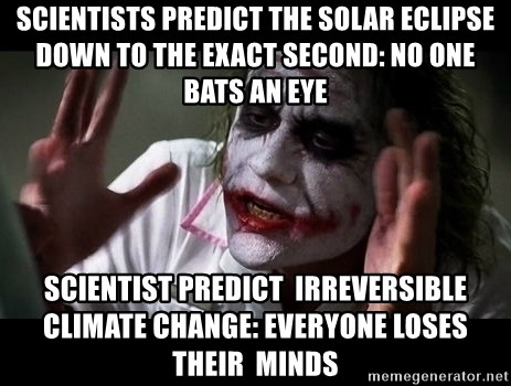 joker mind loss - Scientists predict the solar eclipse down to the exact second: no one Bats an eye Scientist predict  irreversible climate change: everyone loses their  minds