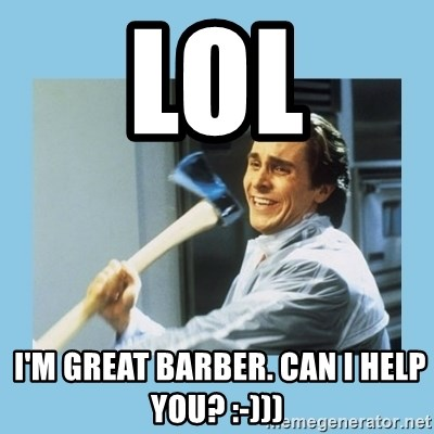 christian bale with axe - LOL  I'm great barber. Can i help you? :-)))