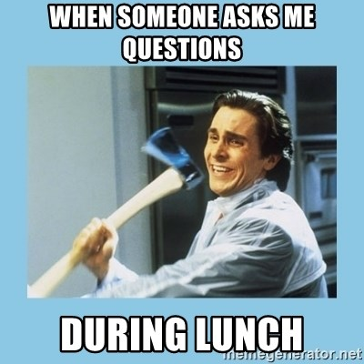 christian bale with axe - when someone asks me questions during lunch