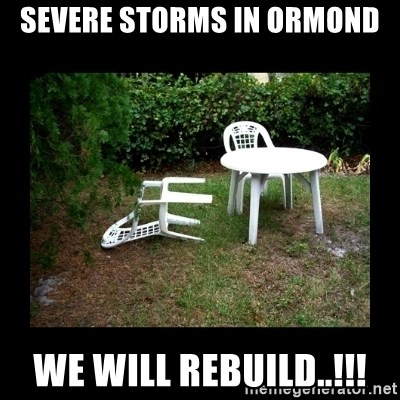 Lawn Chair Blown Over - Severe storms in Ormond We will rebuild..!!!