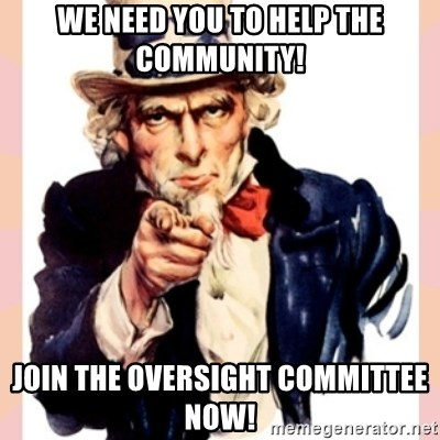 we need you - We need you to help the community! Join the oversight committee now!