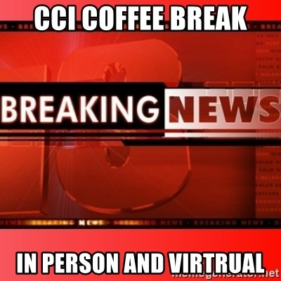 This breaking news meme - cci coffee break  in person and virtrual