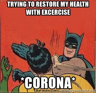 batman slap robin - Trying to restore my health with excercise *CORONA*