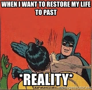 batman slap robin - when i want to restore my life to past *reality*
