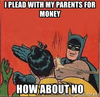 batman slap robin - I plead with my parents for money how about no