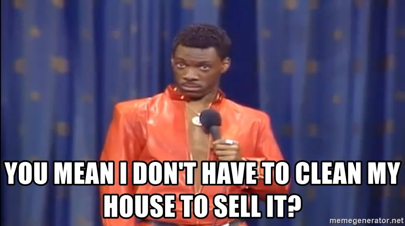 Eddie Murphy - Really? - YOU MEAN I DON'T HAVE TO CLEAN MY HOUSE TO SELL IT?