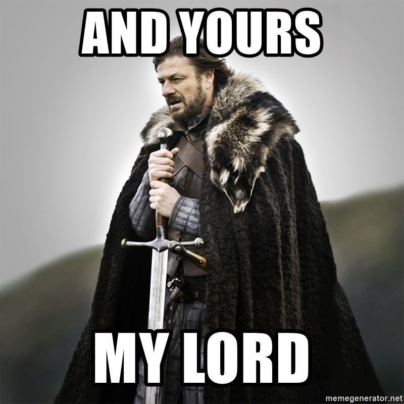 Game of Thrones - AND YOURS MY LORD