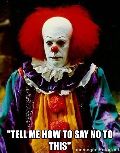 """it clown stephen king - """"tell me how to say no to this"""""""