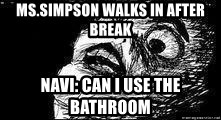 Mother Of God - ms.simpson walks in after break  navi: can i use the bathroom
