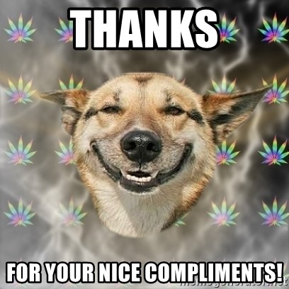 Stoner Dog - Thanks for your nice compliments!