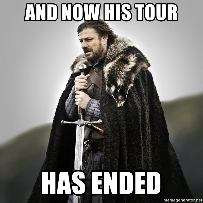 Game of Thrones - AND NOW HIS TOUR HAS ENDED