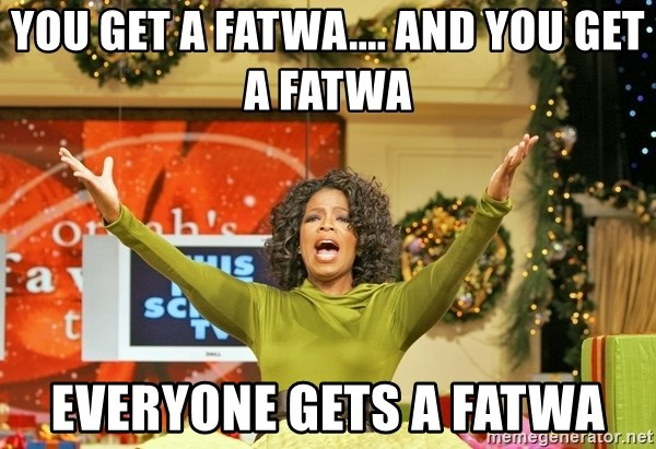 Oprah Gives Away Stuff - You get a fatwa.... and you get a fatwa everyone gets a fatwa