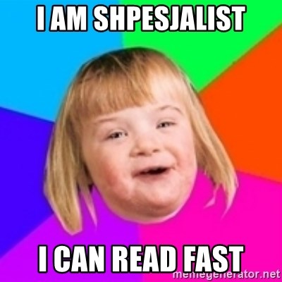 I can count to potato - i am shpesjalist i can read fast