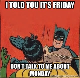 batman slap robin - I told you it's Friday Don't talk to me about Monday