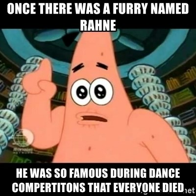 ugly barnacle patrick - once there was a furry named rahne he was so famous during dance compertitons that everyone died