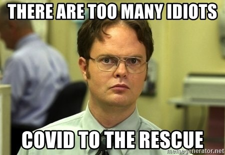 Dwight Schrute - There are too mANY IDIOTS Covid to the rescue