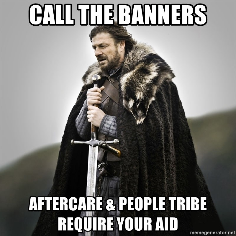 Game of Thrones - Call the banners Aftercare & People Tribe require your aid