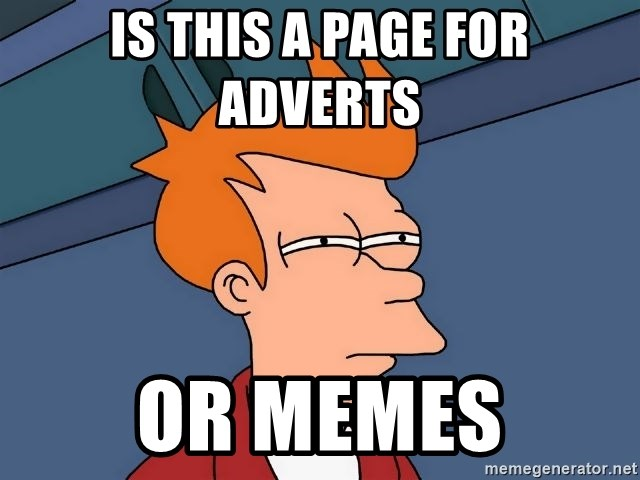 Futurama Fry - Is this a page for adverts  or memes