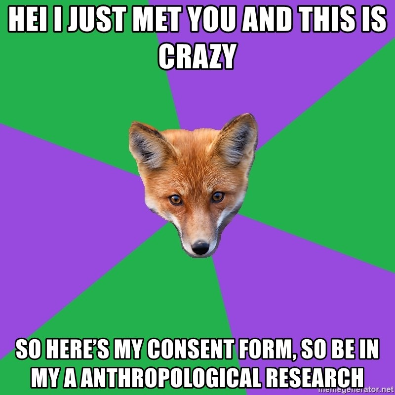 Anthropology Major Fox - Hei i just met you and this is crazy so here's my consent form, so be in my a anthropological research