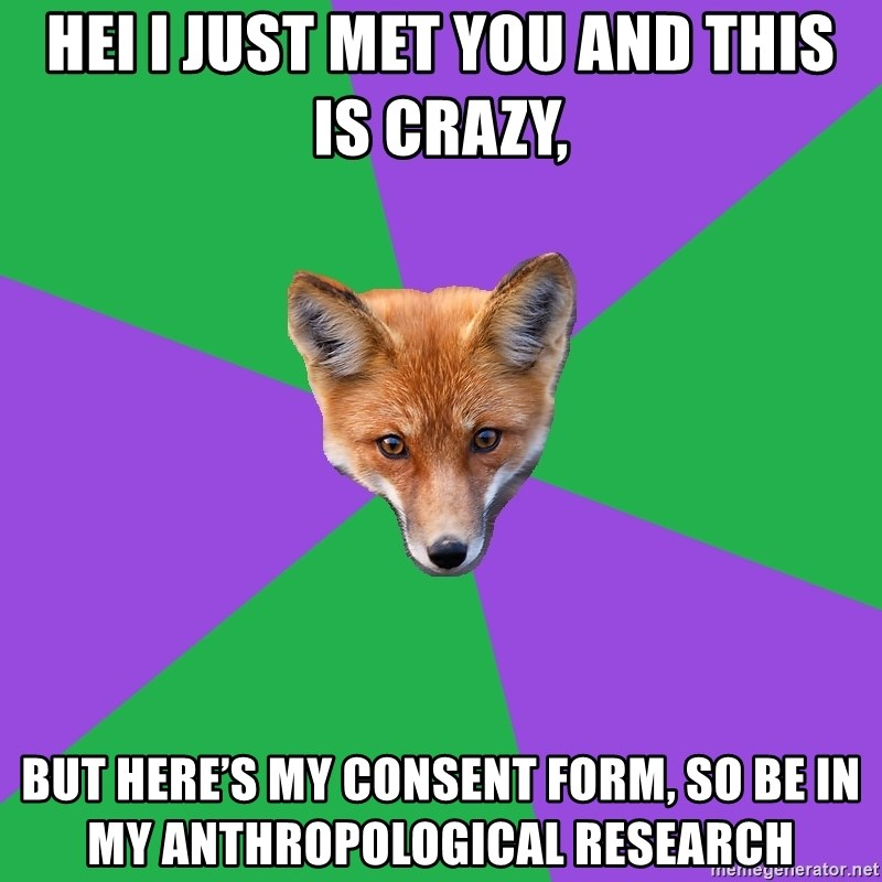 Anthropology Major Fox - hei i just met you and this is crazy, but here's my consent form, so be in my anthropological research