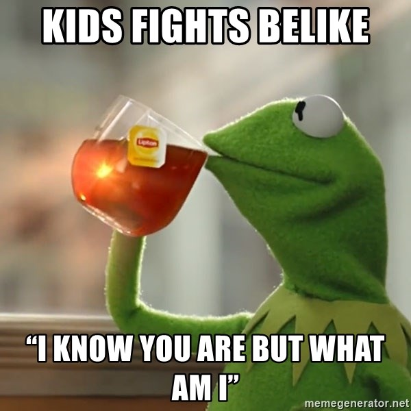 """Kermit The Frog Drinking Tea - Kids Fights Belike """"I know you are but what am I"""""""