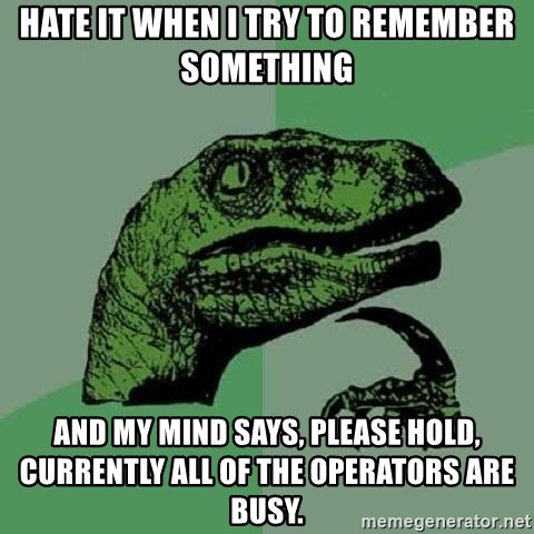 Philosoraptor - Hate it when I try to remember something and my mind says, Please hold, currently all of the operators are busy.