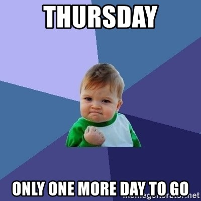 Success Kid - THURSDAY only one more day to go