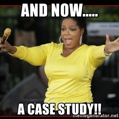 Overly-Excited Oprah!!!  - And now..... A Case Study!!