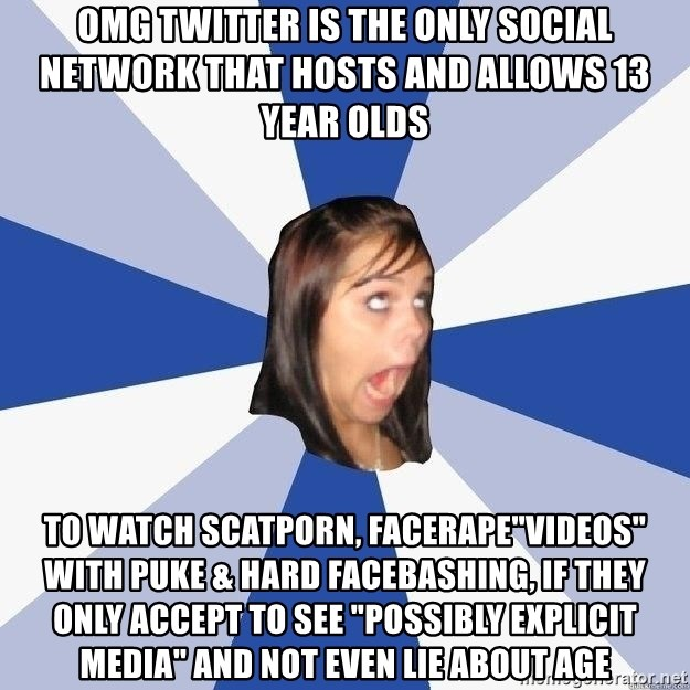 """Annoying Facebook Girl - omg twitter is the only social network that hosts and allows 13 year olds to watch scatporn, facerape""""videos"""" with puke & hard facebashing, if they only accept to see """"possibly explicit media"""" and not even lie about age"""