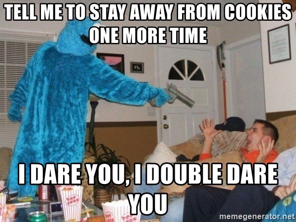Bad Ass Cookie Monster - tell me to stay away from cookies one more time i dare you, i double dare you
