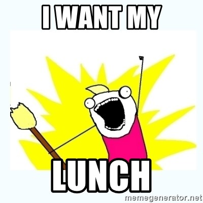 All the things - I want my lunch