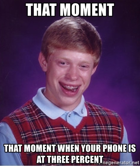Bad Luck Brian - That moment That moment when your phone is at three percent