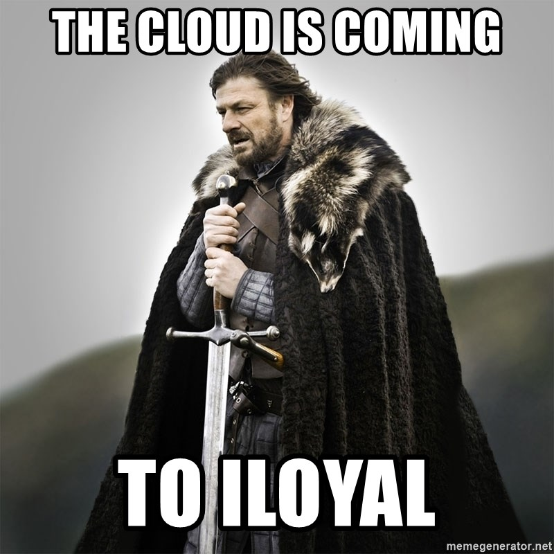 Game of Thrones - The cloud is coming to iLoyal