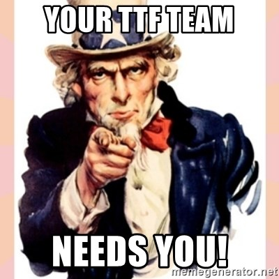 we need you - your TTF team Needs you!