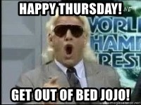 Ric Flair Woo - Happy Thursday! Get out of bed JoJo!