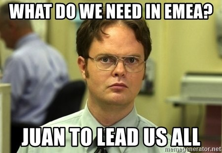 Dwight Schrute - what do we need in EMEA? Juan to lead us all