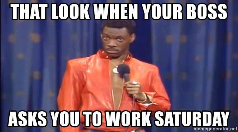Eddie Murphy - Really? - That Look When Your Boss Asks you to work Saturday