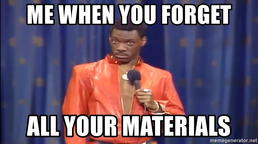 Eddie Murphy - Really? - Me when you forget all your MATERIALS