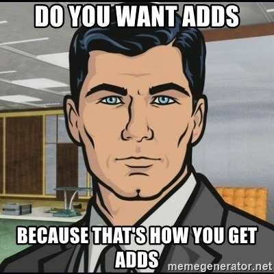 Archer - Do you want Adds Because that's how you get adds