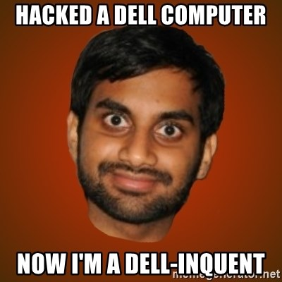 Generic Indian Guy - Hacked a dell computer Now I'm a DELL-inquent