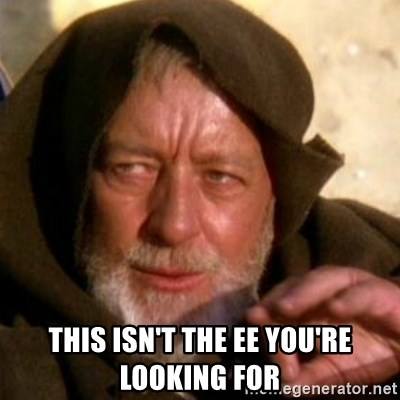 These are not the droids you were looking for - This isn't the EE you're looking for