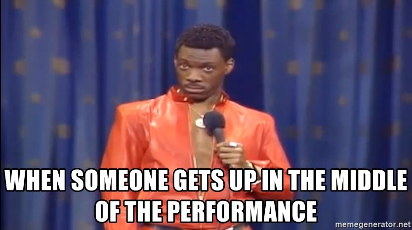 Eddie Murphy - Really? - when someone gets up in the middle of the performance